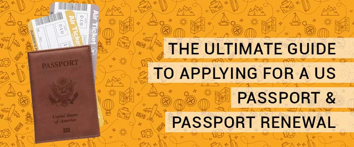 The Ultimate Guide to Applying for a US Passport & Passport Renewal